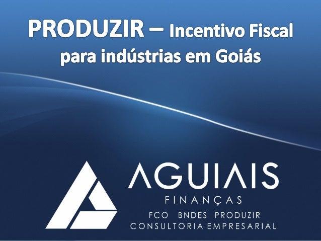 www.aguiais.com.br ou (62) 4101 9339 Economista, Goiânia, Projetos FCO, Projetos BNDES, Projetos PRODUZIR, Projetos FOMENT...