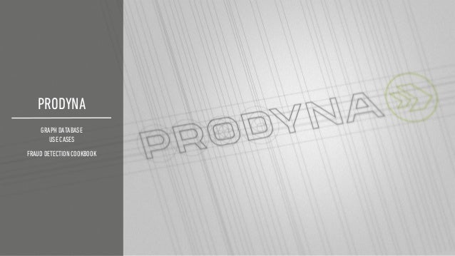 © PRODYNA 2017 Slide 1 PRODYNA GRAPH DATABASE USE CASES FRAUD DETECTION COOKBOOK