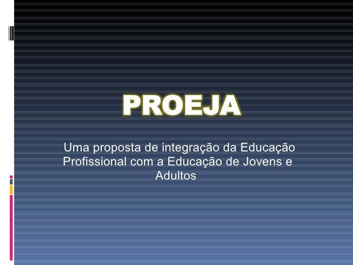 Uma proposta de integração da Educação Profissional com a Educação de Jovens e Adultos