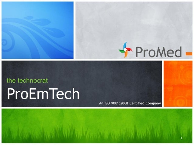 ProMed the technocrat ProEmTech 1 An ISO 9001:2008 Certified Company