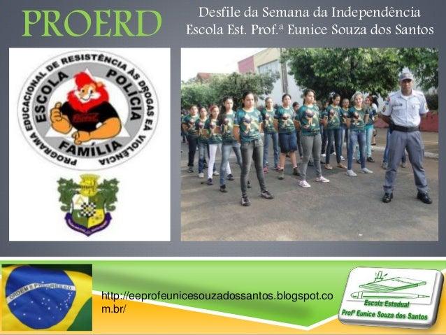 PROERD Desfile da Semana da Independência  Escola Est. Prof.ª Eunice Souza dos Santos  http://eeprofeunicesouzadossantos.b...