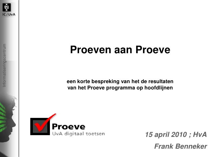 Proeven aan Proeveeen korte bespreking van het de resultaten van het Proeve programma op hoofdlijnen <br />15 april 2010 ;...
