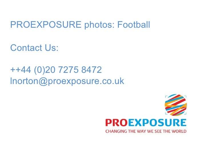 PROEXPOSURE photos: Football Contact Us: ++44 (0)20 7275 8472 [email_address]