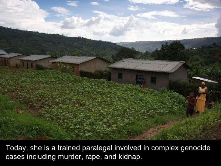 Today, she is a trained paralegal involved in complex genocide cases including murder, rape, and kidnap.