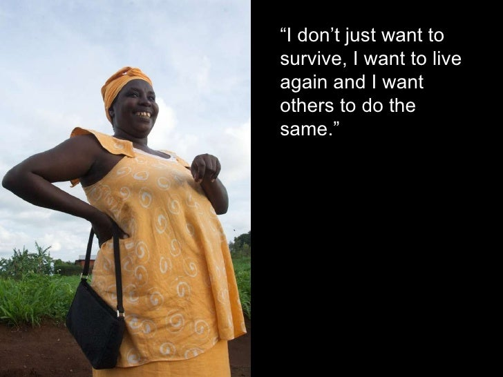 """"""" I don't just want to survive, I want to live again and I want others to do the same."""""""