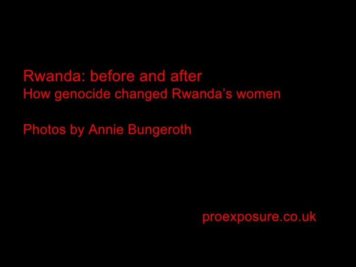 proexposure.co.uk Rwanda: before and after How genocide changed Rwanda's women Photos by Annie Bungeroth