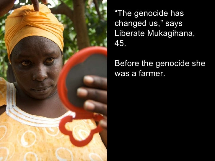 """"""" The genocide has changed us,"""" says Liberate Mukagihana, 45.  Before the genocide she was a farmer."""