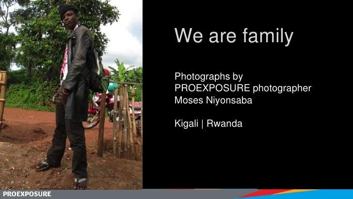 We are familyPhotographs byPROEXPOSURE photographerMoses NiyonsabaKigali | Rwanda