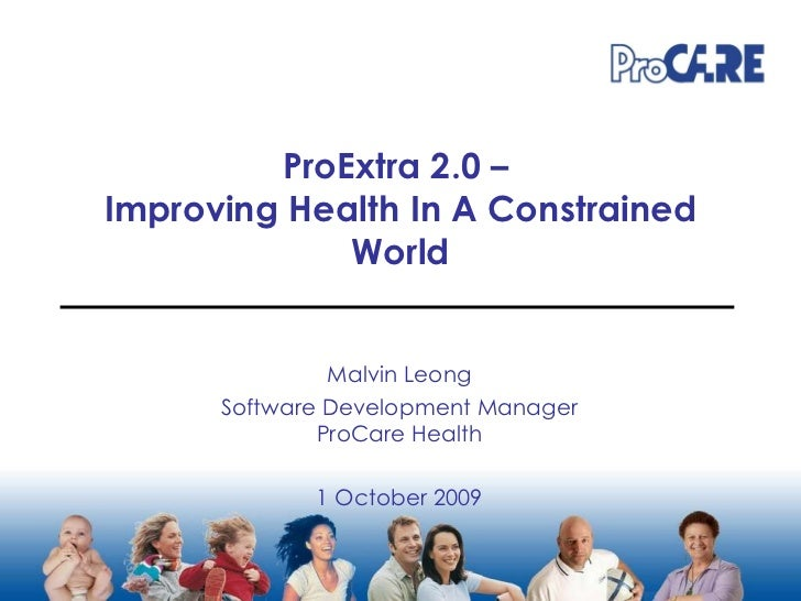ProExtra 2.0 –  Improving Health In A Constrained World Malvin Leong Software Development Manager ProCare Health 1 October...
