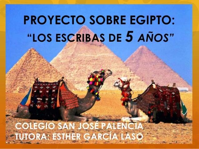 """PROYECTO SOBRE EGIPTO: """"LOS ESCRIBAS DE 5 AÑOS""""  COLEGIO SAN JOSÉ PALENCIA TUTORA: ESTHER GARCÍA LASO"""