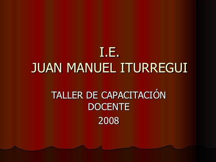 I.E. JUAN MANUEL ITURREGUI TALLER DE CAPACITACIÓN DOCENTE 2008