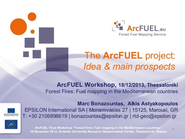 The ArcFUEL project: Idea & main prospects ArcFUEL Workshop, 18/12/2013, Thessaloniki Forest Fires: Fuel mapping in the Me...