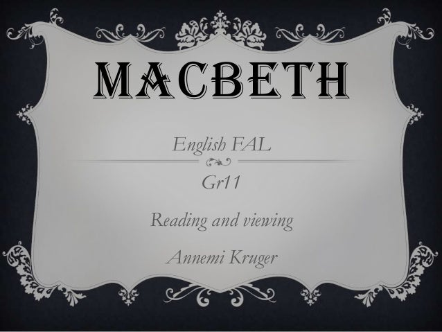 MACBETH English FAL Gr11 Reading and viewing Annemi Kruger