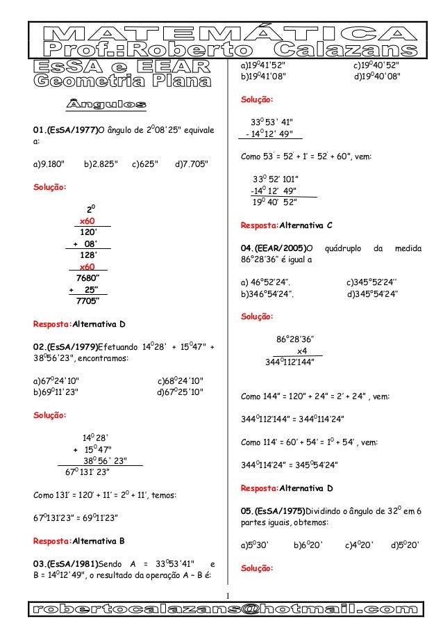 """1 01.(EsSA/1977)O ângulo de 20 08'25"""" equivale a: a)9.180"""" b)2.825"""" c)625"""" d)7.705"""" Solução: 20 x60 120' + 08' 128' x60 76..."""