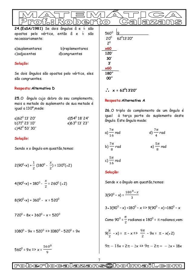 7 24.(EsSA/1981) Se dois ângulos â e b são opostos pelo vértice, então â e b são necessariamente: a)suplementares b)repl...
