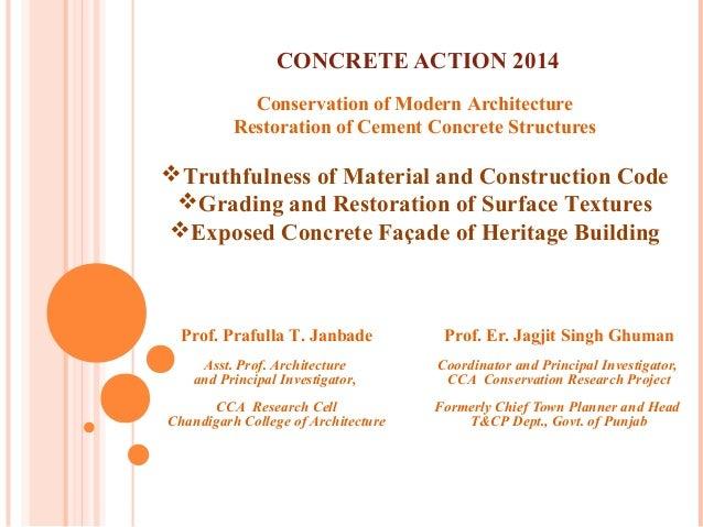 CONCRETE ACTION 2014 Prof. Er. Jagjit Singh Ghuman Coordinator and Principal Investigator, CCA Conservation Research Proje...