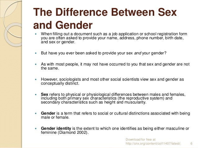 the sociological distinction between sex and gender A human context, the distinction between gender and sex reflects the usage of these terms: sex usually refers to the biological aspects of maleness or.