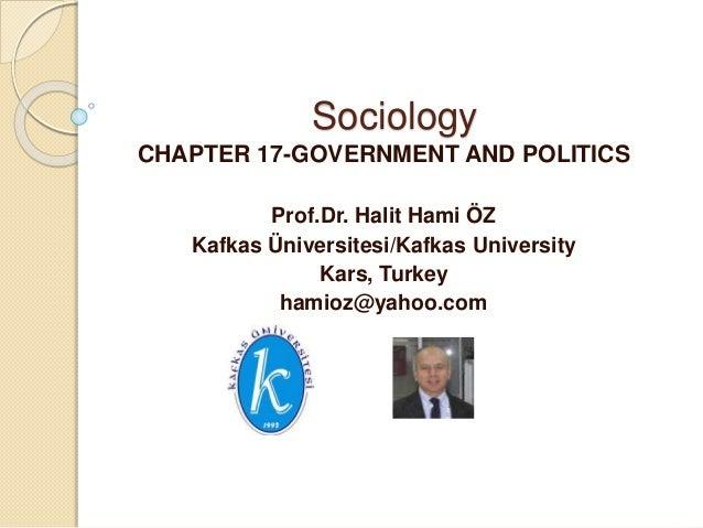 Sociology CHAPTER 17-GOVERNMENT AND POLITICS Prof.Dr. Halit Hami ÖZ Kafkas Üniversitesi/Kafkas University Kars, Turkey ham...