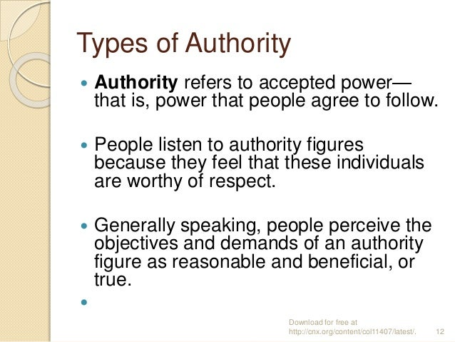 Types of Authority  Authority refers to accepted power— that is, power that people agree to follow.  People listen to au...