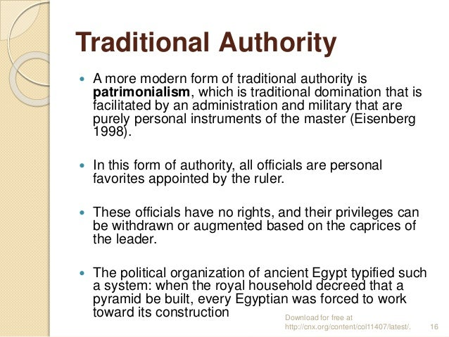 Traditional Authority  A more modern form of traditional authority is patrimonialism, which is traditional domination tha...
