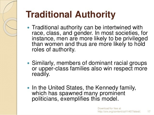 Traditional Authority  Traditional authority can be intertwined with race, class, and gender. In most societies, for inst...