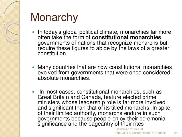 Monarchy  In today's global political climate, monarchies far more often take the form of constitutional monarchies, gove...