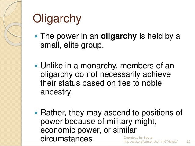 Oligarchy  The power in an oligarchy is held by a small, elite group.  Unlike in a monarchy, members of an oligarchy do ...
