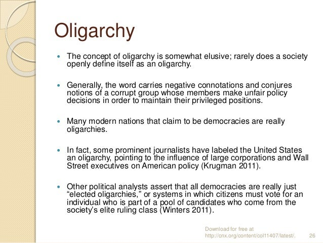 Oligarchy  The concept of oligarchy is somewhat elusive; rarely does a society openly define itself as an oligarchy.  Ge...