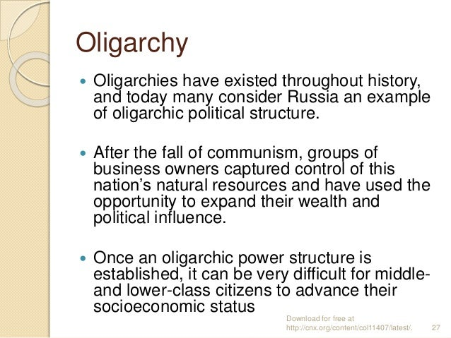 Oligarchy  Oligarchies have existed throughout history, and today many consider Russia an example of oligarchic political...
