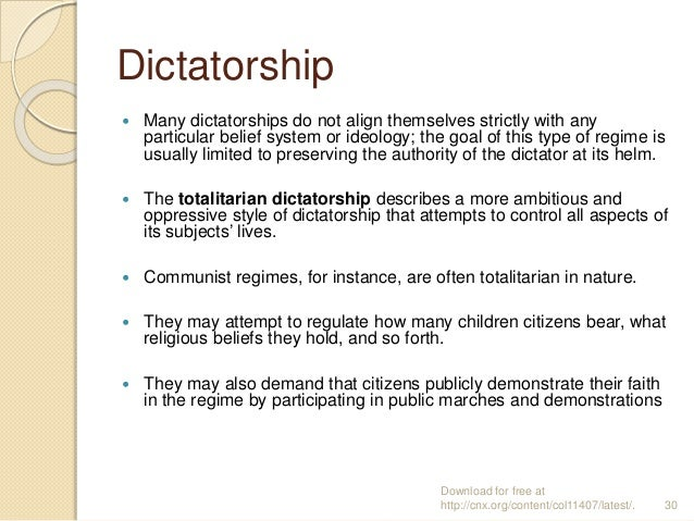 Dictatorship  Many dictatorships do not align themselves strictly with any particular belief system or ideology; the goal...