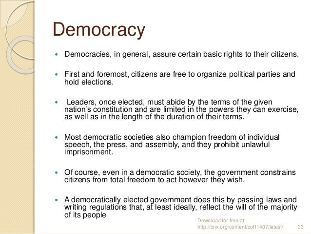Democracy  Democracies, in general, assure certain basic rights to their citizens.  First and foremost, citizens are fre...