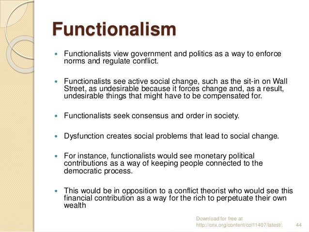 Functionalism  Functionalists view government and politics as a way to enforce norms and regulate conflict.  Functionali...