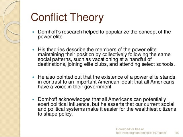 Conflict Theory  Domhoff's research helped to popularize the concept of the power elite.  His theories describe the memb...