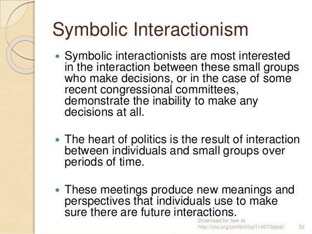 Symbolic Interactionism  Symbolic interactionists are most interested in the interaction between these small groups who m...