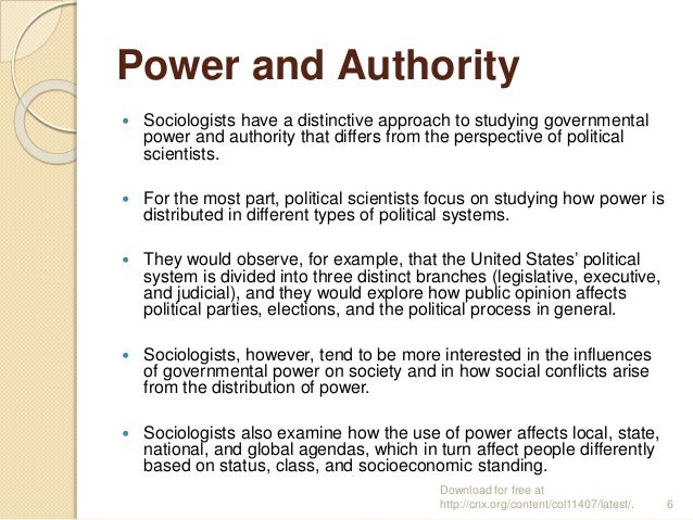 Power and Authority  Sociologists have a distinctive approach to studying governmental power and authority that differs f...