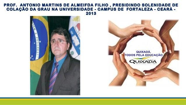 PROF. ANTONIO MARTINS DE ALMEIFDA FILHO , PRESIDINDO SOLENIDADE DE COLAÇÃO DA GRAU NA UNIVERSIDADE - CAMPUS DE FORTALEZA -...