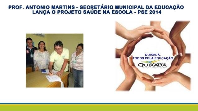 PROF. ANTONIO MARTINS - SECRETÁRIO MUNICIPAL DA EDUCAÇÃO LANÇA O PROJETO SAÚDE NA ESCOLA - PSE 2014