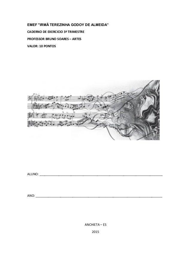 """EMEF """"IRMÃ TEREZINHA GODOY DE ALMEIDA"""" CADERNO DE EXERCICIO 3ª TRIMESTRE PROFESSOR BRUNO SOARES – ARTES VALOR: 10 PONTOS A..."""