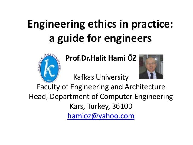 engineering ethics in practice a guide Engineering ethics is a set of ethical standards for engineers to follow which can  apply to most circumstances that arise on the job.