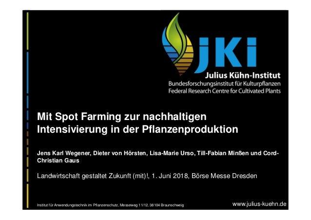 www.julius-kuehn.de Mit Spot Farming zur nachhaltigen Intensivierung in der Pflanzenproduktion Jens Karl Wegener, Dieter v...