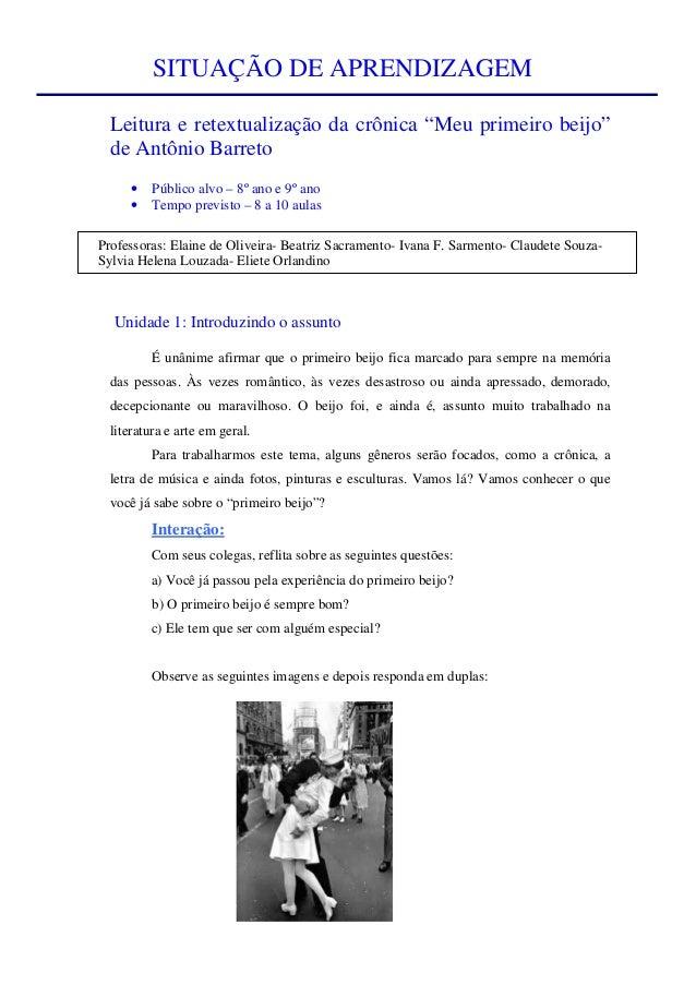 """SITUAÇÃO DE APRENDIZAGEMLeitura e retextualização da crônica """"Meu primeiro beijo""""de Antônio Barreto• Público alvo – 8º ano..."""