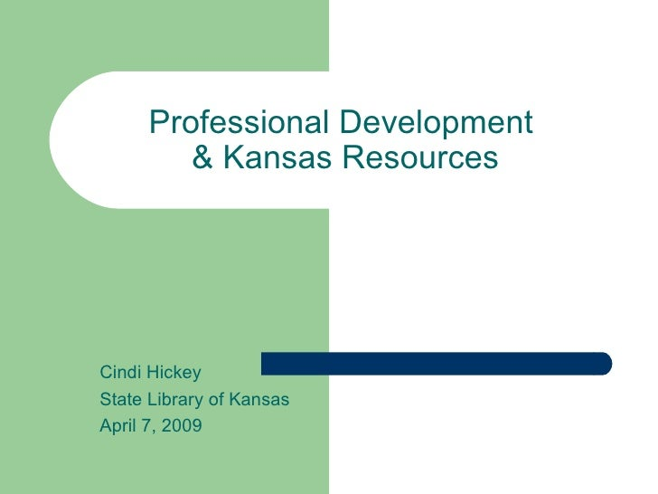 Professional Development  & Kansas Resources Cindi Hickey State Library of Kansas April 7, 2009