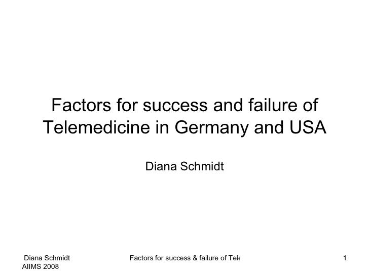Factors for success and failure of Telemedicine in Germany and USA Diana Schmidt