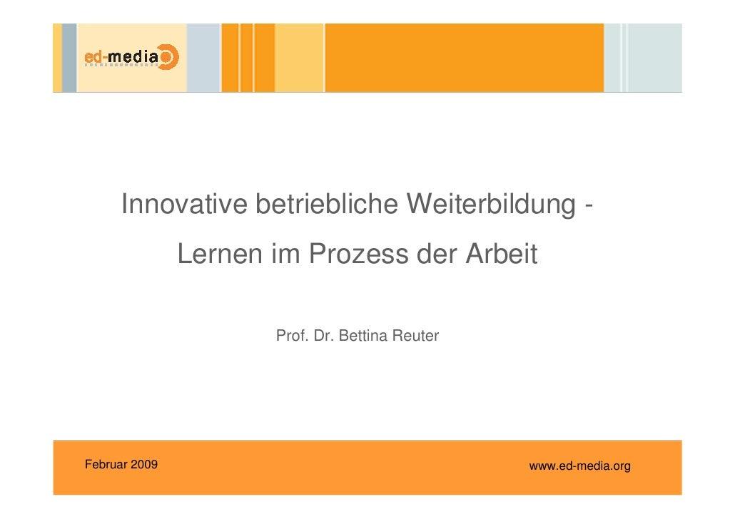 Innovative betriebliche Weiterbildung -                Lernen im Prozess der Arbeit                        Prof. Dr. Betti...