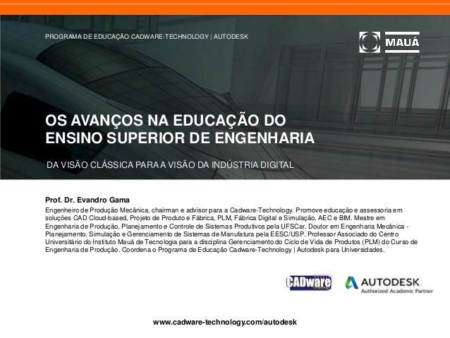 OS AVANÇOS NA EDUCAÇÃO DO ENSINO SUPERIOR DE ENGENHARIA DA VISÃO CLÁSSICA PARA A VISÃO DA INDÚSTRIA DIGITAL www.cadware-te...