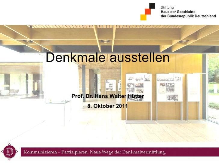 Denkmale ausstellen Prof. Dr. Hans Walter Hütter 8. Oktober 2011