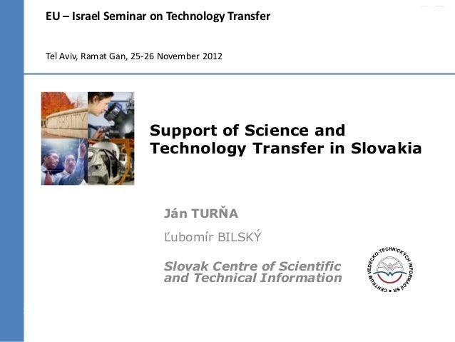 EU – Israel Seminar on Technology TransferTel Aviv, Ramat Gan, 25-26 November 2012                       Support of Scienc...