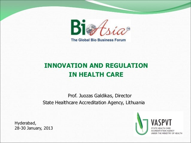 INNOVATION AND REGULATION                    IN HEALTH CARE                         Prof. Juozas Galdikas, Director       ...