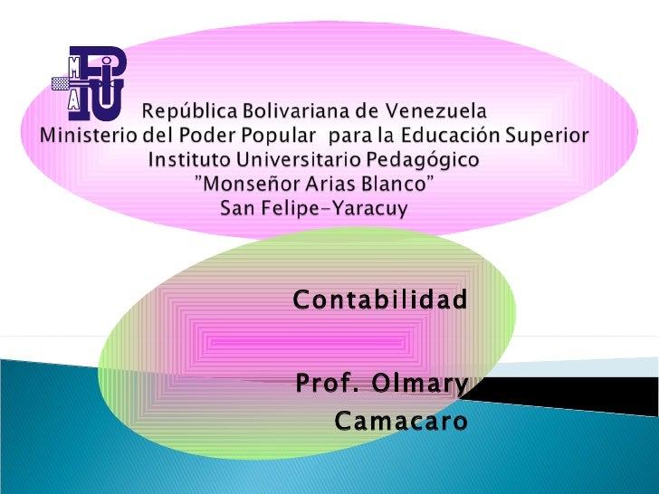 Contabilidad Prof.: Olmary Camacaro República Bolivariana de Venezuela  Ministerio del Poder Popular  para la Educación Su...
