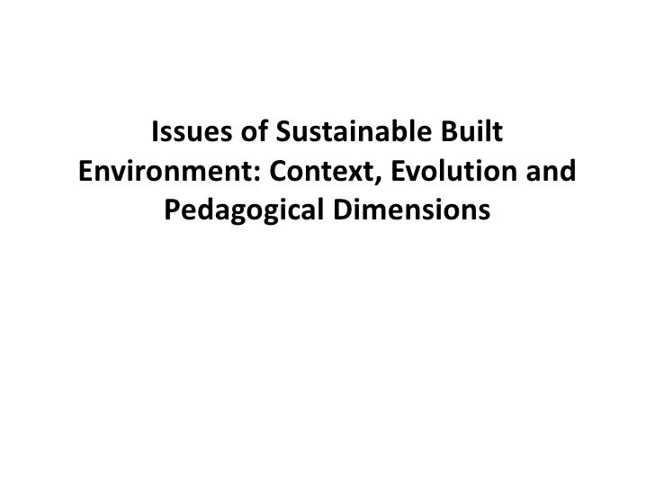 Issues of Sustainable Built Environment: Context, Evolution and Pedagogical Dimensions<br />